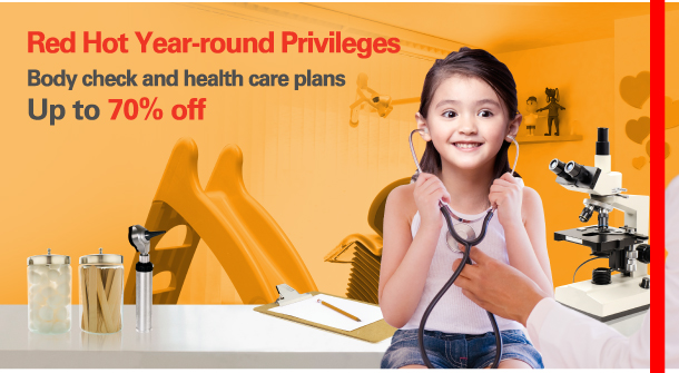 Red Hot Year-round Privileges  Body check and health care plans  Up to 70% off